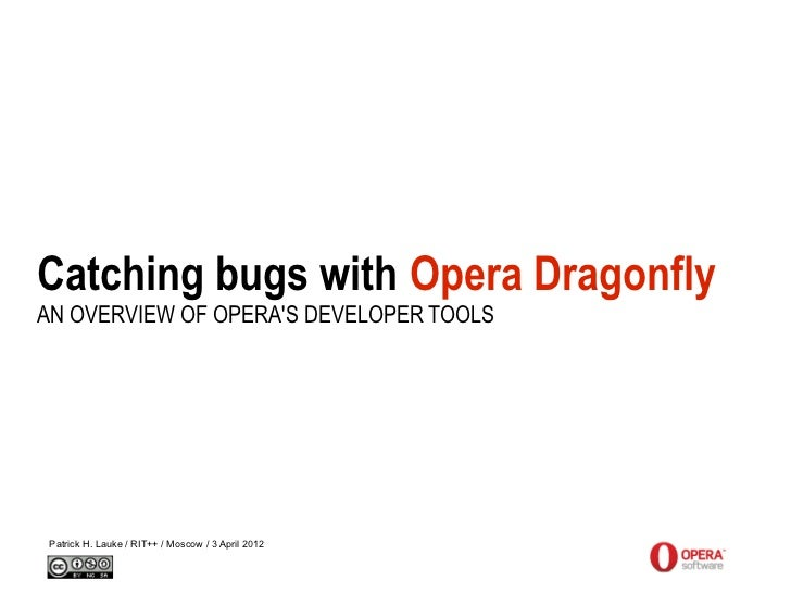 Catching bugs with Opera DragonflyAN OVERVIEW OF OPERAS DEVELOPER TOOLS Patrick H. Lauke / RIT++ / Moscow / 3 April 2012