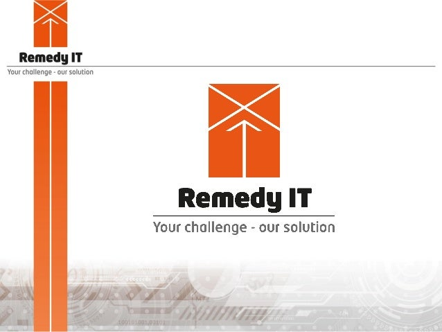 Who we are Remedy IT was founded in 1997 Focus on open standards Our customers are active in various domains such as telec...