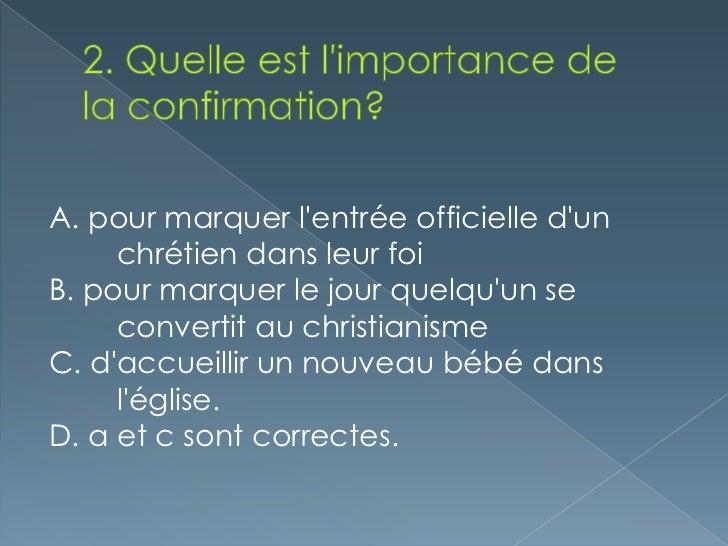 A. LUn confirmé est présenté avec un nom     de Jésus (ou un nom de confirmation).B. Un confirmé lreçoit un cadeau.C. Un c...