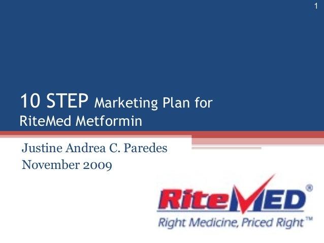 10 STEP Marketing Plan for RiteMed Metformin Justine Andrea C. Paredes November 2009 1