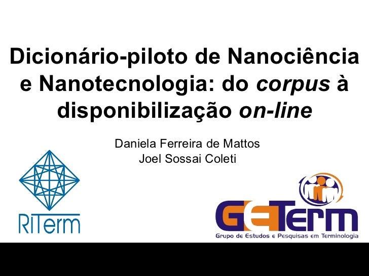 Dicionário-piloto de Nanociência e Nanotecnologia: do  corpus  à disponibilização  on-line Daniela Ferreira de Mattos Joel...