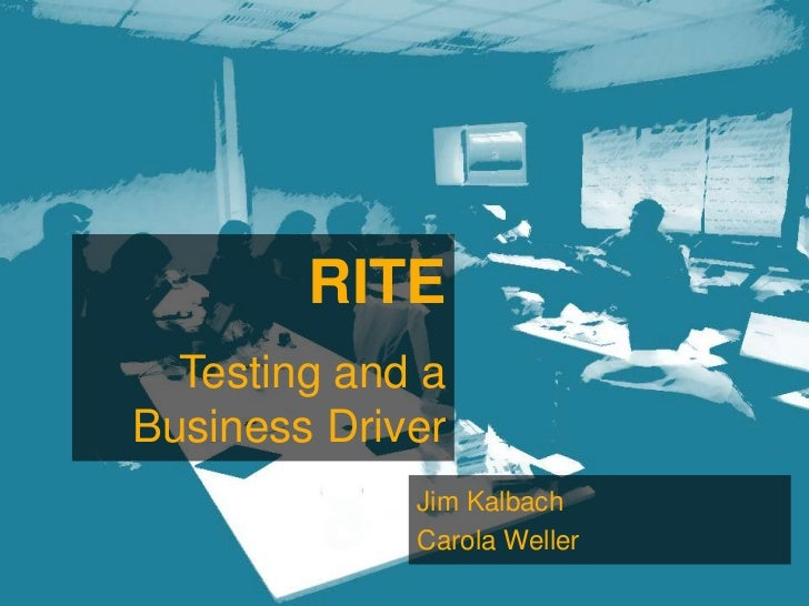RITE  Testing and aBusiness Driver             Jim Kalbach             Carola Weller