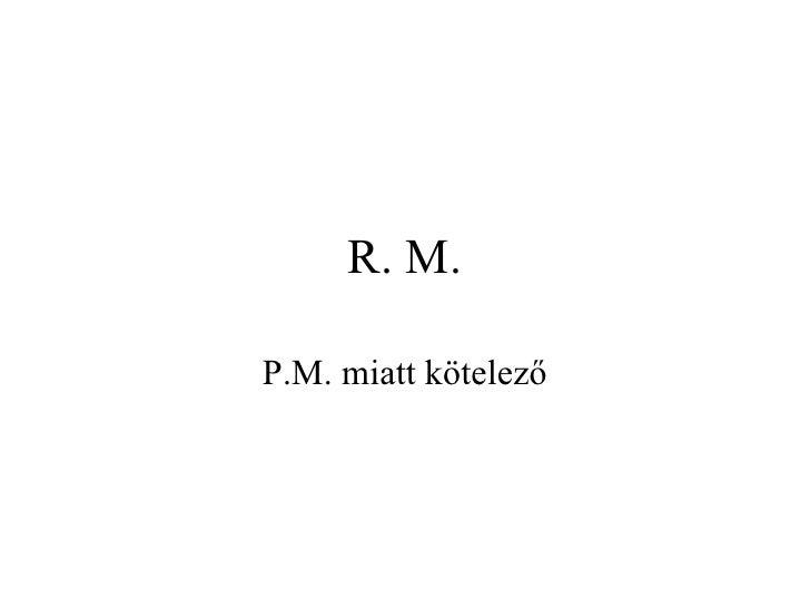 R. M.P.M. miatt kötelező