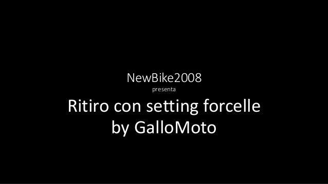NewBike2008 presenta Ritiro con setting forcelle by GalloMoto
