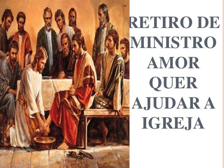 RETIRO DEMINISTRO  AMOR  QUERAJUDAR A IGREJA