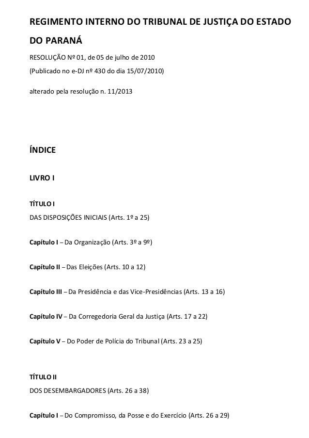 REGIMENTO INTERNO DO TRIBUNAL DE JUSTIÇA DO ESTADO DO PARANÁ RESOLUÇÃO Nº 01, de 05 de julho de 2010 (Publicado no e-DJ nº...