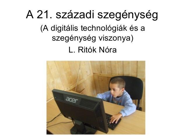 A 21. századi szegénység (A digitális technológiák és a szegénység viszonya) L. Ritók Nóra