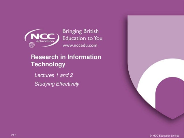 © NCC Education LimitedV1.0 Research in Information Technology Lectures 1 and 2 Studying Effectively