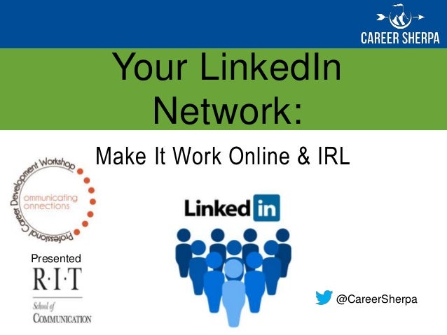 Your LinkedIn Network: Presented for Make It Work Online & IRL @CareerSherpa