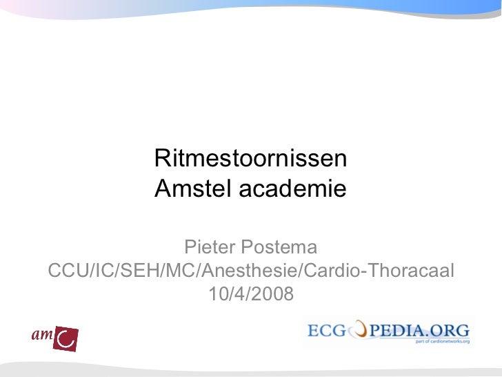 Ritmestoornissen           Amstel academie              Pieter Postema CCU/IC/SEH/MC/Anesthesie/Cardio-Thoracaal          ...