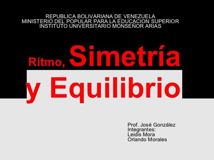 Ritmo,  Simetría y Equilibrio   REPUBLICA BOLIVARIANA DE VENEZUELA MINISTERIO DEL POPULAR PARA LA EDUCACION SUPERIOR INSTI...