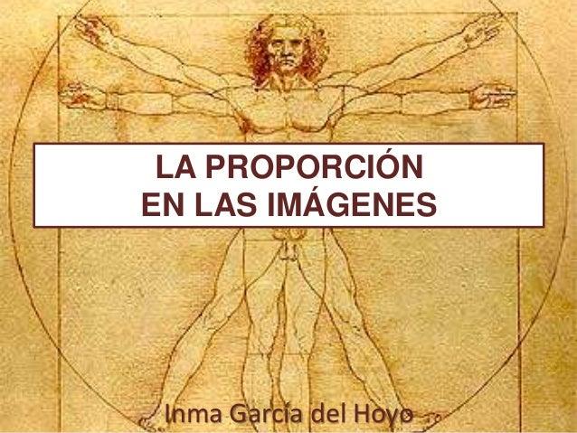 LA PROPORCIÓN  EN LAS IMÁGENES  Inma García del Hoyo