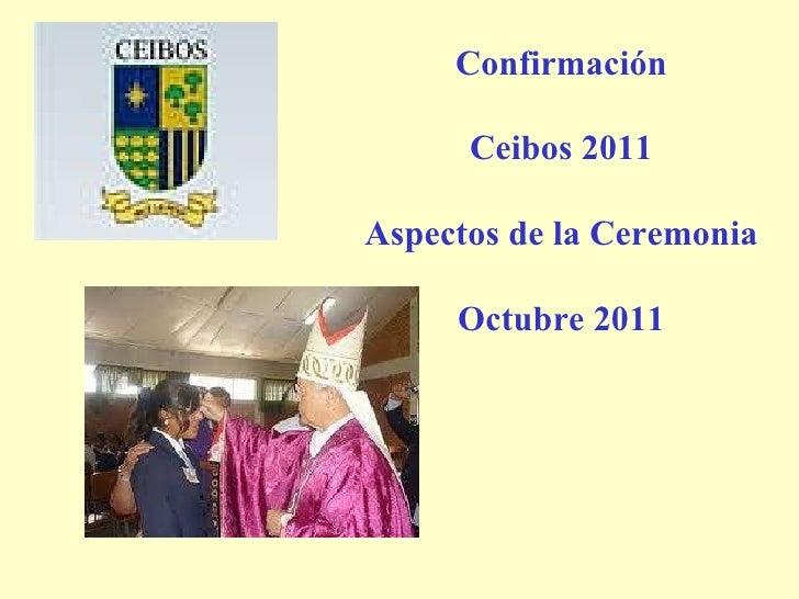 Confirmación Ceibos 2011 Aspectos de la Ceremonia Octubre 2011