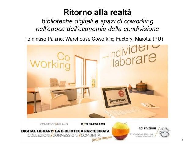Ritorno alla realtà biblioteche digitali e spazi di coworking nell'epoca dell'economia della condivisione Tommaso Paiano, ...