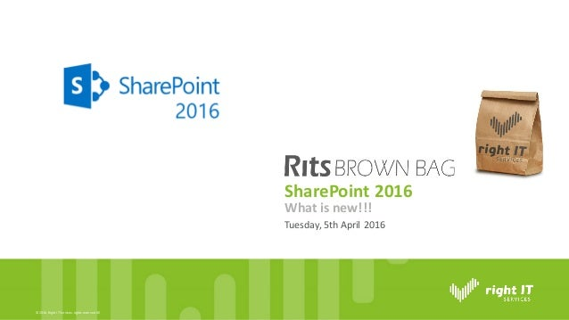©2016,RightITServices.rightsreservedAll SharePoint2016 Tuesday,5thApril 2016 What is new!!!