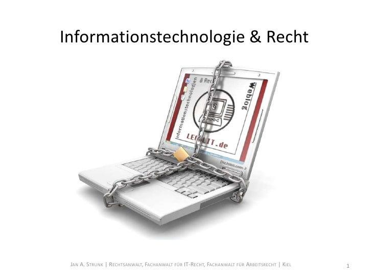 Informationstechnologie & Recht<br />1<br />Jan A. Strunk | Rechtsanwalt, Fachanwalt für IT-Recht, Fachanwalt für Arbeitsr...