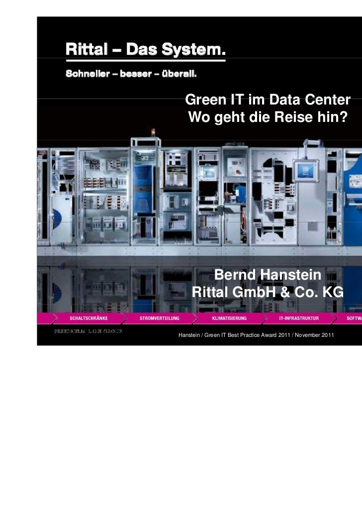Green IT im Data Center  Wo geht die Reise hin?         Bernd Hanstein     Rittal GmbH & Co. KGHanstein / Green IT Best Pr...