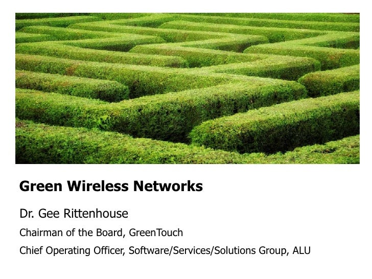 Green Wireless NetworksDr. Gee RittenhouseChairman of the Board, GreenTouchChief Operating Officer, Software/Services/Solu...
