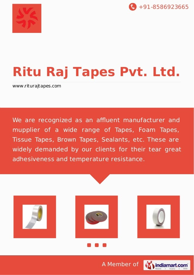 +91-8586923665 A Member of Ritu Raj Tapes Pvt. Ltd. www.riturajtapes.com We are recognized as an affluent manufacturer and m...