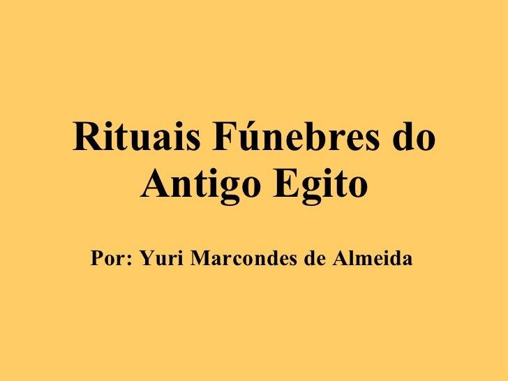 Rituais Fúnebres do Antigo Egito Por: Yuri Marcondes de Almeida