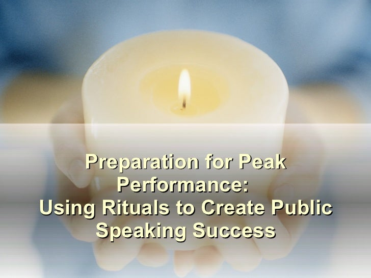Preparation for Peak Performance:  Using Rituals to Create Public Speaking Success