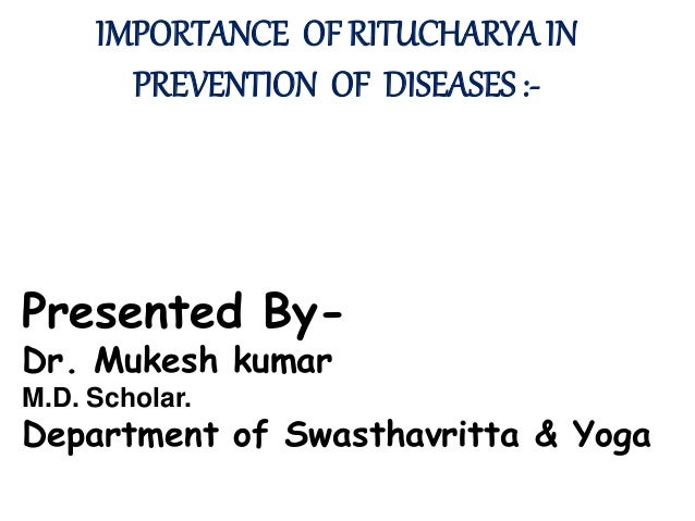 IMPORTANCE OF RITUCHARYA IN PREVENTION OF DISEASES :- Presented By- Dr. Mukesh kumar M.D. Scholar. Department of Swasthavr...