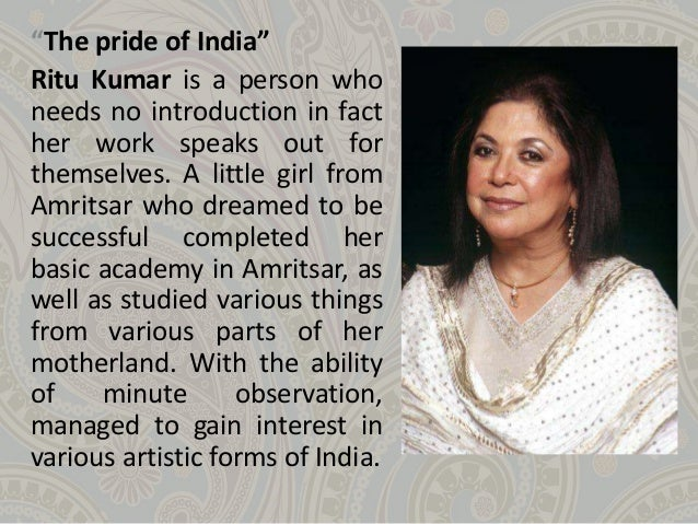 """""""The pride of India"""" Ritu Kumar is a person who needs no introduction in fact her work speaks out for themselves. A little..."""