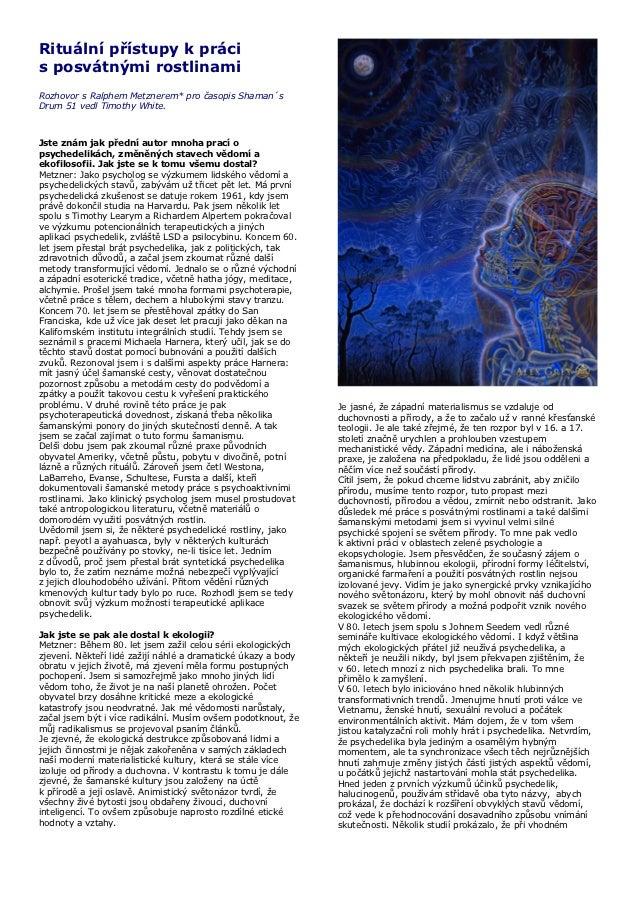 Rituální přístupy k prácis posvátnými rostlinamiRozhovor s Ralphem Metznerem* pro časopis Shaman´sDrum 51 vedl Timothy Whi...