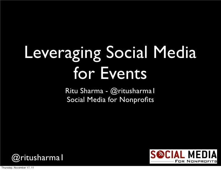 Leveraging Social Media                       for Events                            Ritu Sharma - @ritusharma1            ...