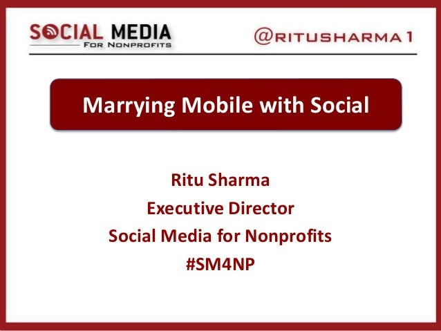 Ritu Sharma Executive Director Social Media for Nonprofits #SM4NP Marrying Mobile with Social