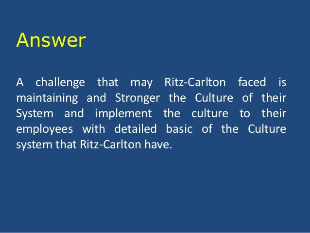 what is the ritz carlton doing to maintain this new culture This paper provides an in-depth evaluation of the ritz-carlton hotel culture,  to maintain a highly  new model of management at the ritz- carlton.