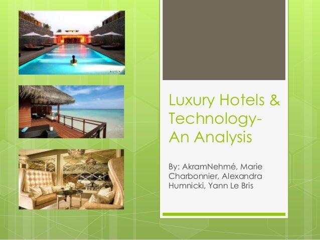 Luxury Hotels &Technology-An AnalysisBy: AkramNehmé, MarieCharbonnier, AlexandraHumnicki, Yann Le Bris