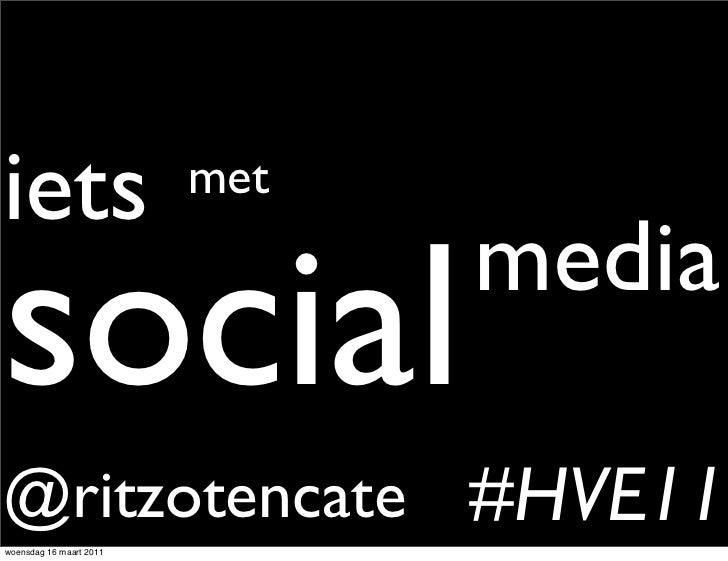 iets                     metsocial                         media@ritzotencate #HVE11woensdag 16 maart 2011