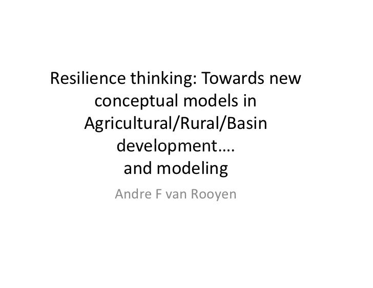 Resilience thinking: Towards new       conceptual models in     Agricultural/Rural/Basin         development….          an...