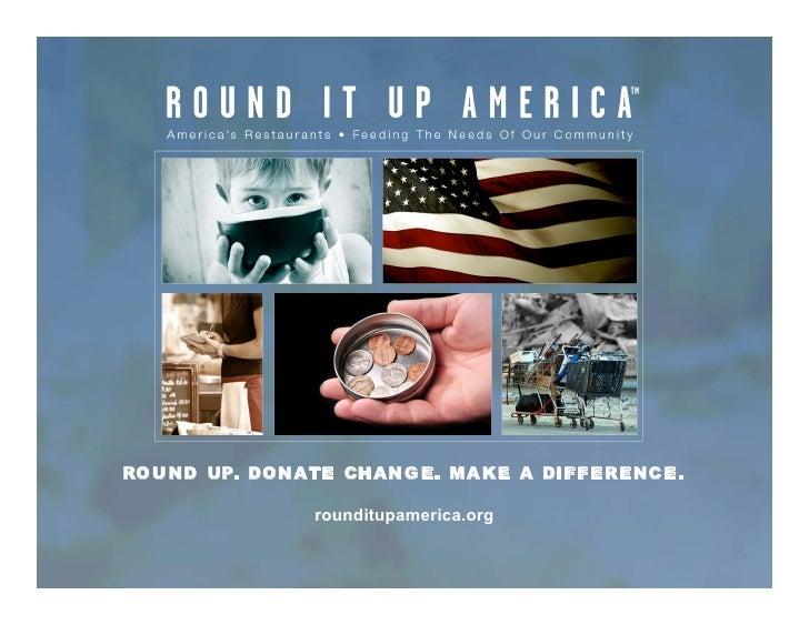 RO U ND UP. DON ATE CH AN G E. MA KE A DIFFERENC E.                   rounditupamerica.org