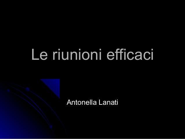 Le riunioni efficaciLe riunioni efficaci Antonella LanatiAntonella Lanati