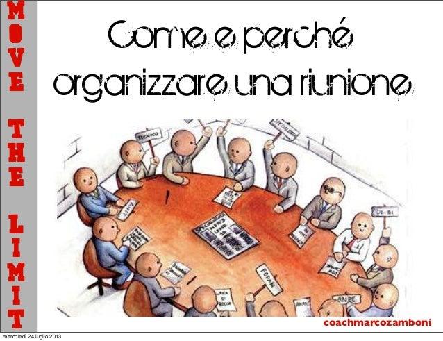 coachmarcozamboni Come e perché organizzare una riunione M o v e t h e L i m i tmercoledì 24 luglio 2013