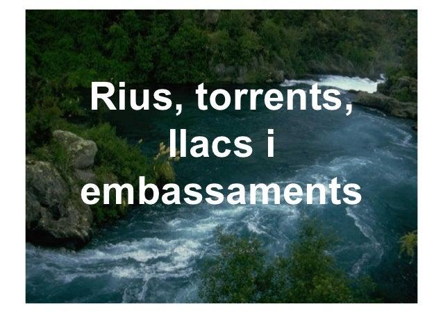 Rius, torrents,    llacs iembassaments