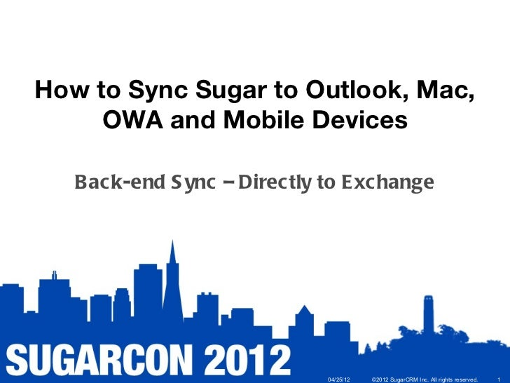 How to Sync Sugar to Outlook, Mac,     OWA and Mobile Devices   Bac k-end S ync – Direc tly to E xc hange                 ...