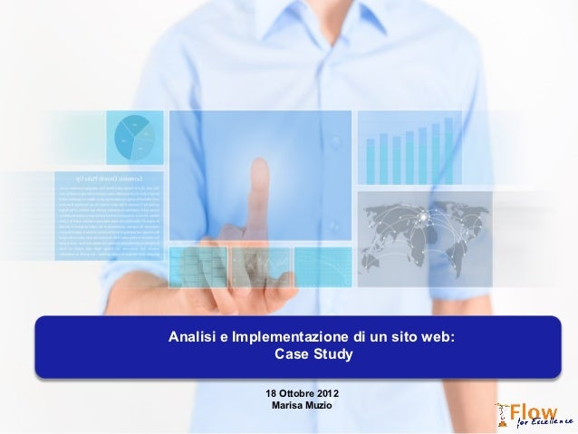 Analisi e Implementazione di un sito web:               Case Study             18 Ottobre 2012              Marisa Muzio