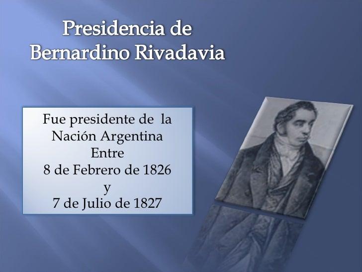 Fue presidente de  la Nación Argentina Entre 8 de Febrero de 1826 y 7 de Julio de 1827