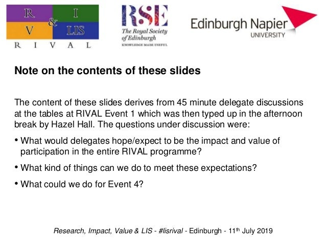Research, Impact, Value & LIS - #lisrival - Edinburgh - 11th July 2019 Note on the contents of these slides The content of...