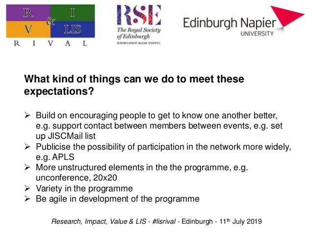 Research, Impact, Value & LIS - #lisrival - Edinburgh - 11th July 2019 What kind of things can we do to meet these expecta...