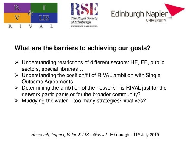 Research, Impact, Value & LIS - #lisrival - Edinburgh - 11th July 2019 What are the barriers to achieving our goals?  Und...