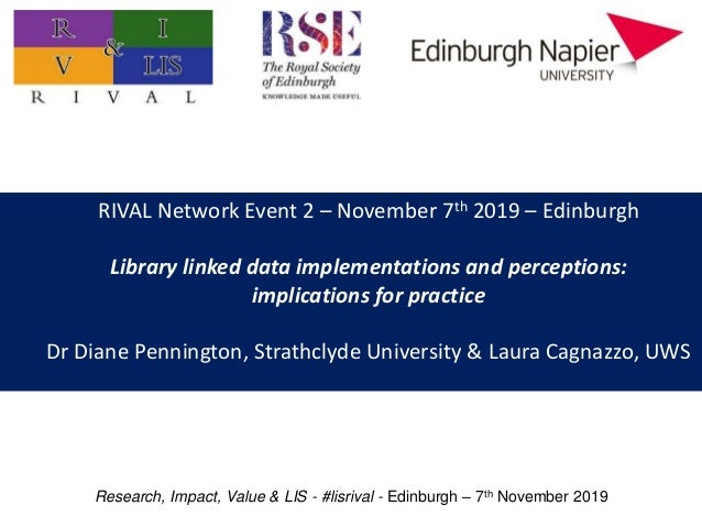 RIVAL Network Event 2 – November 7th 2019 – Edinburgh Library linked data implementations and perceptions: implications fo...