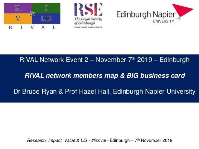 Research, Impact, Value & LIS - #lisrival - Edinburgh – 7th November 2019 RIVAL Network Event 2 – November 7th 2019 – Edin...