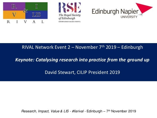 RIVAL Network Event 2 – November 7th 2019 – Edinburgh Keynote: Catalysing research into practice from the ground up David ...