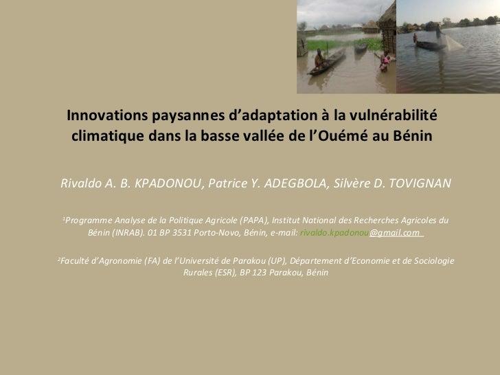 Innovations paysannes d'adaptation à la vulnérabilité climatique dans la basse vallée de l'Ouémé au Bénin Rivaldo A. B. KP...