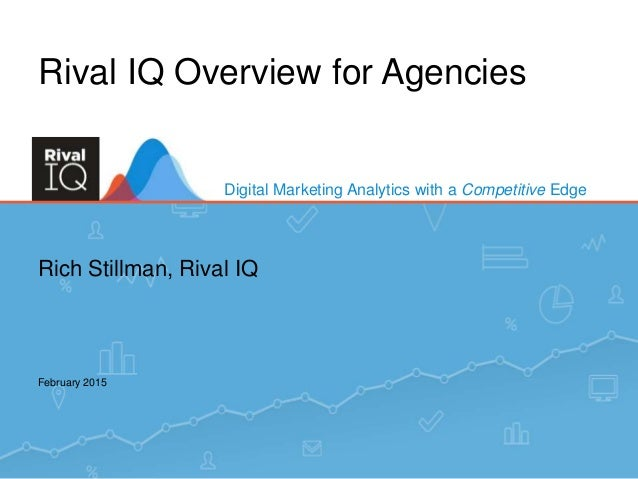 www.RivalIQ.comDigital Marketing Analytics with a Competitive Edge1 Digital Marketing Analytics with a Competitive Edge Ri...