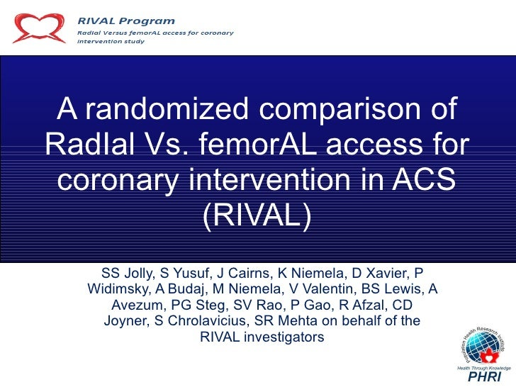 A randomized comparison of RadIal Vs. femorAL access for coronary intervention in ACS (RIVAL) SS Jolly, S Yusuf, J Cairns,...